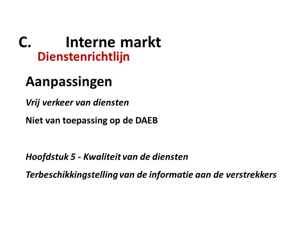 C. Interne markt Dienstenrichtlijn Aanpassingen Vrij verkeer van diensten Niet van toepassing op de DAEB Hoofdstuk 5 - Kwaliteit van de diensten Terbe