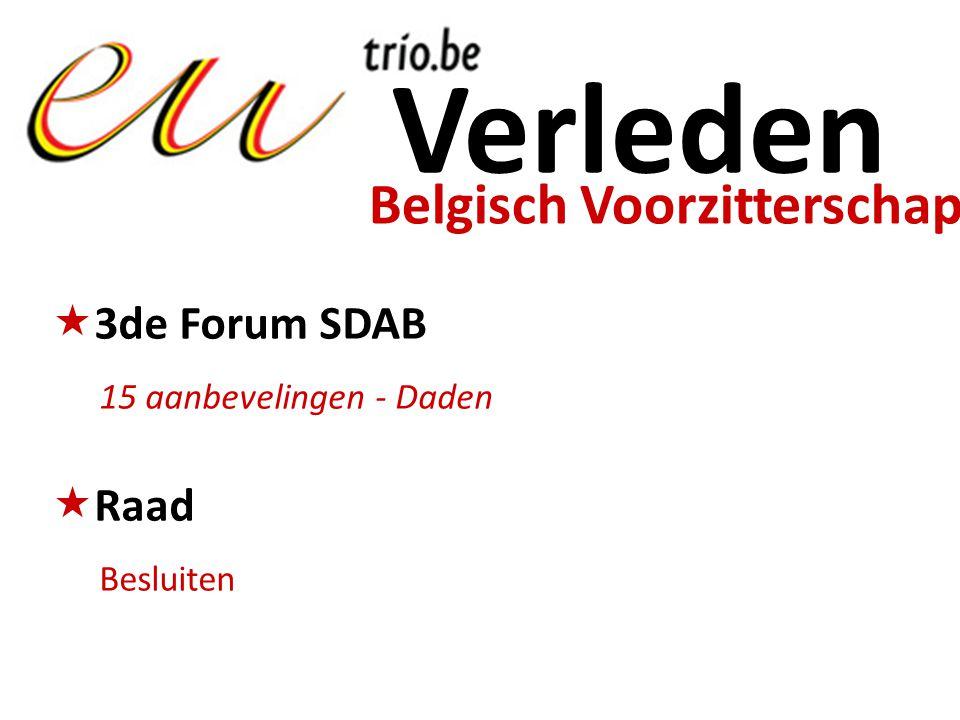 Belgisch Voorzitterschap Verleden  3de Forum SDAB 15 aanbevelingen - Daden  Raad Besluiten