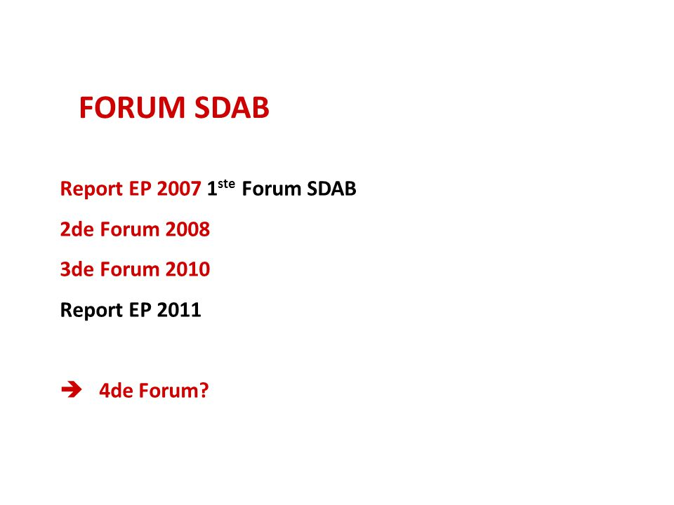 FORUM SDAB Report EP 2007 1 ste Forum SDAB 2de Forum 2008 3de Forum 2010 Report EP 2011  4de Forum