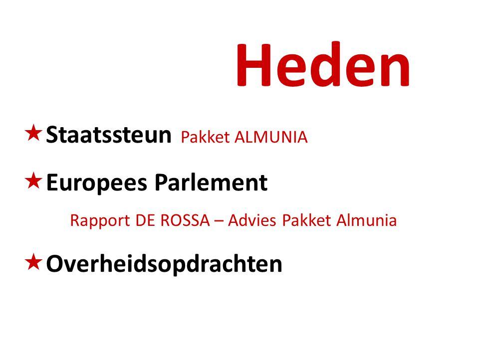 Heden  Staatssteun Pakket ALMUNIA  Europees Parlement Rapport DE ROSSA – Advies Pakket Almunia  Overheidsopdrachten