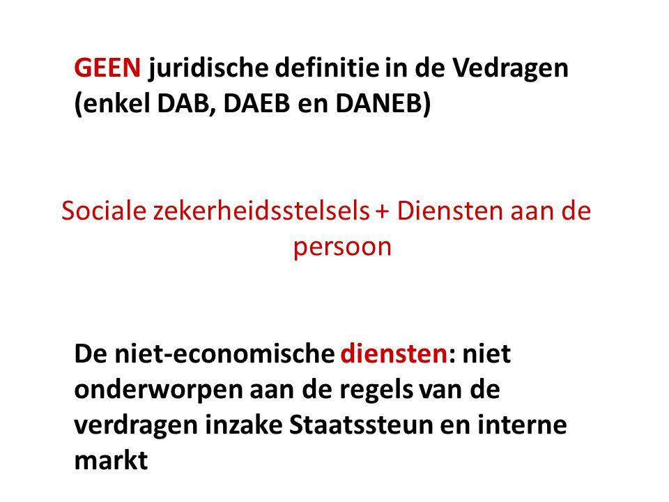 GEEN juridische definitie in de Vedragen (enkel DAB, DAEB en DANEB) Sociale zekerheidsstelsels + Diensten aan de persoon De niet-economische diensten: niet onderworpen aan de regels van de verdragen inzake Staatssteun en interne markt