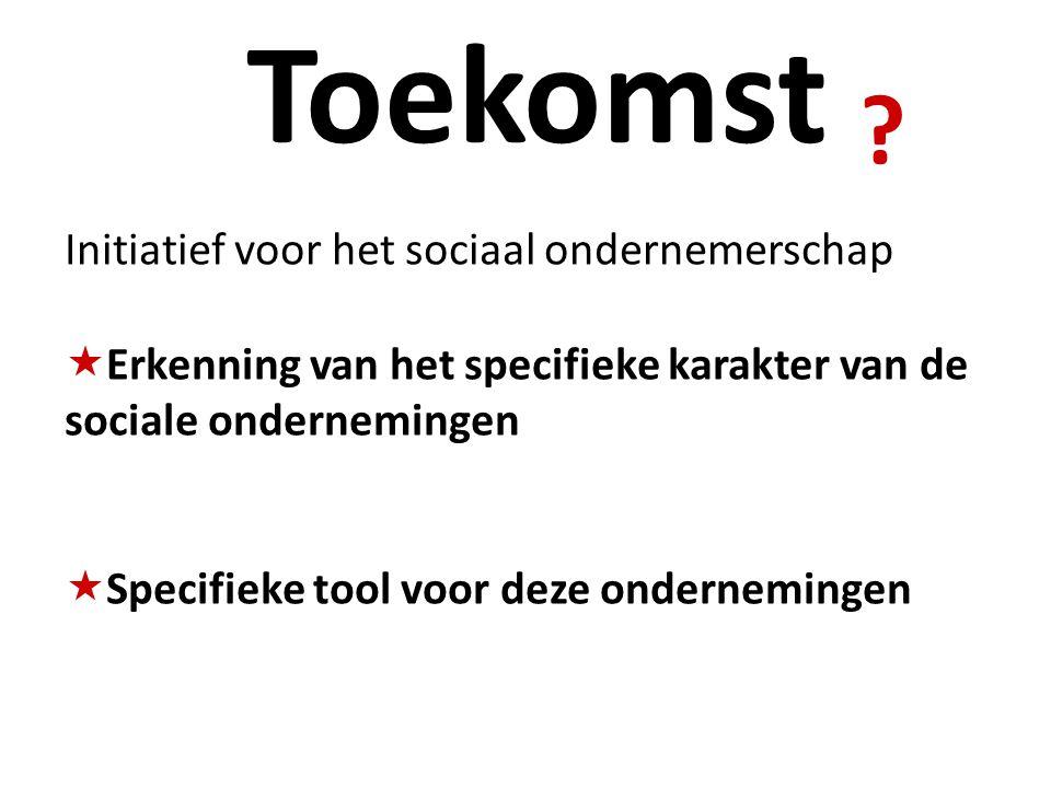 Initiatief voor het sociaal ondernemerschap  Erkenning van het specifieke karakter van de sociale ondernemingen  Specifieke tool voor deze ondernemingen .