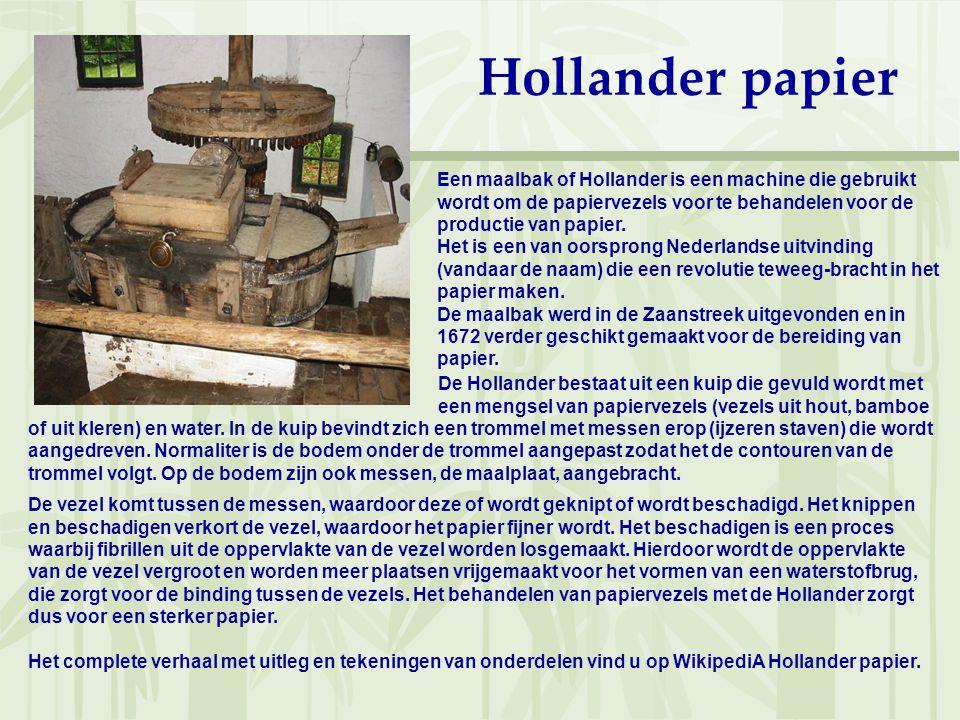 Hollander papier Een maalbak of Hollander is een machine die gebruikt wordt om de papiervezels voor te behandelen voor de productie van papier.