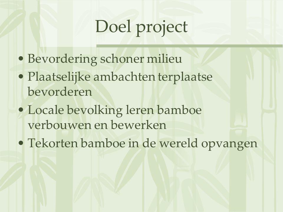 Doel project Bevordering schoner milieu Plaatselijke ambachten terplaatse bevorderen Locale bevolking leren bamboe verbouwen en bewerken Tekorten bamboe in de wereld opvangen