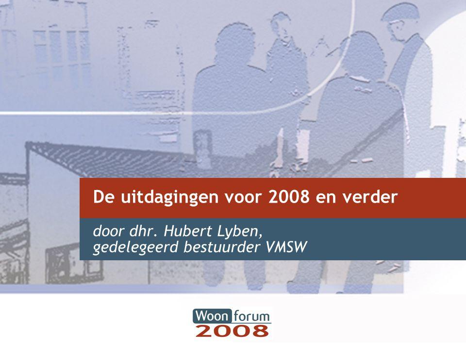 De uitdagingen voor 2008 en verder door dhr. Hubert Lyben, gedelegeerd bestuurder VMSW
