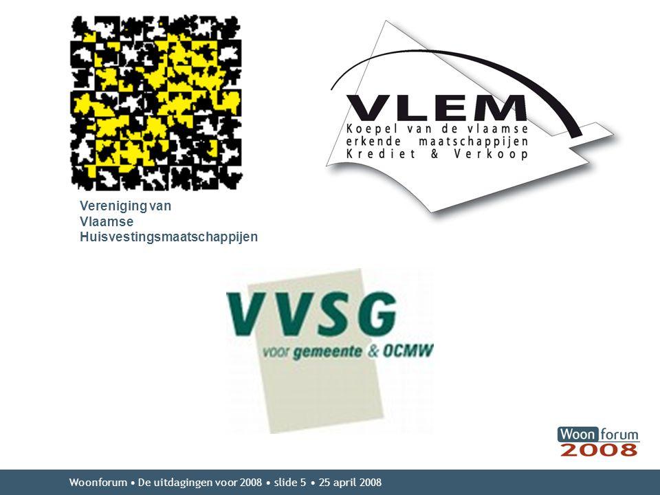 Woonforum De uitdagingen voor 2008 slide 5 25 april 2008 Vereniging van Vlaamse Huisvestingsmaatschappijen