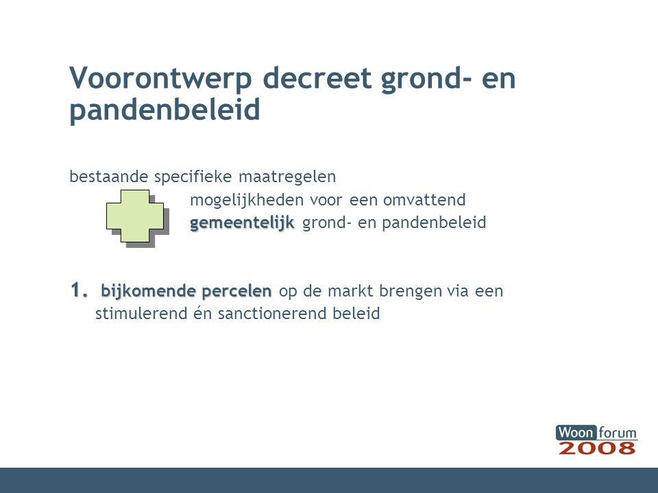 Voorontwerp decreet grond- en pandenbeleid bestaande specifieke maatregelen mogelijkheden voor een omvattend gemeentelijk gemeentelijk grond- en pandenbeleid 1.