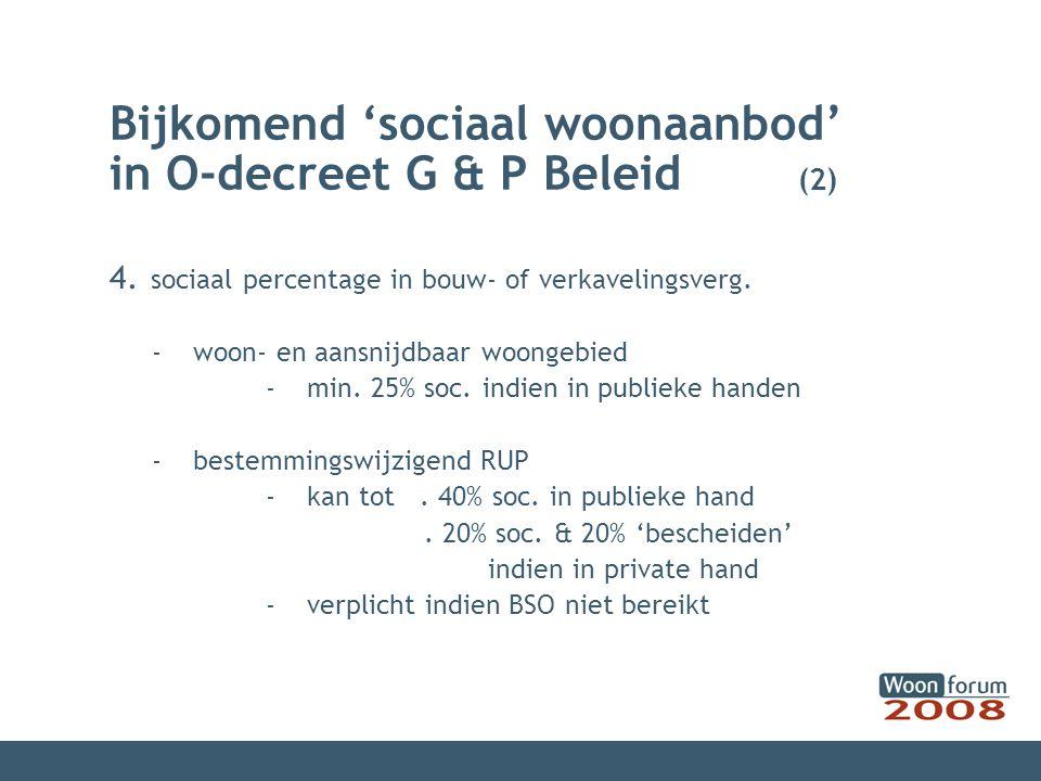 Bijkomend 'sociaal woonaanbod' in O-decreet G & P Beleid (2) 4.