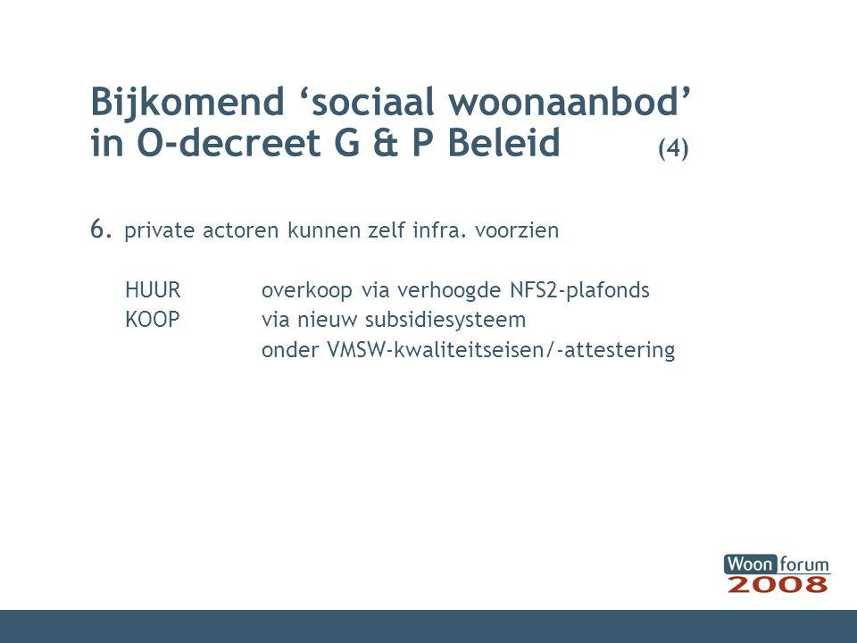 Bijkomend 'sociaal woonaanbod' in O-decreet G & P Beleid (4) 6.