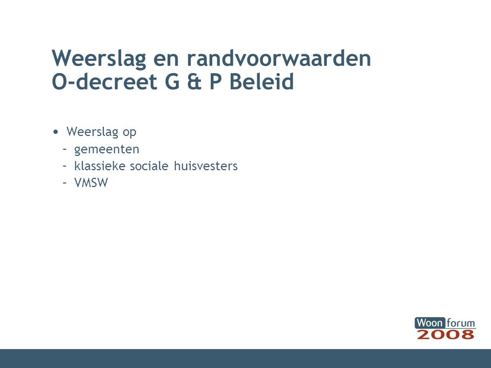 Weerslag en randvoorwaarden O-decreet G & P Beleid Weerslag op – gemeenten – klassieke sociale huisvesters – VMSW