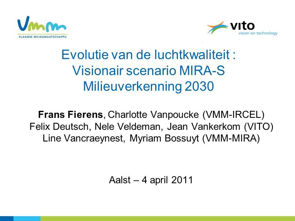 Evolutie van de luchtkwaliteit : Visionair scenario MIRA-S Milieuverkenning 2030 Frans Fierens, Charlotte Vanpoucke (VMM-IRCEL) Felix Deutsch, Nele Veldeman, Jean Vankerkom (VITO) Line Vancraeynest, Myriam Bossuyt (VMM-MIRA) Aalst – 4 april 2011