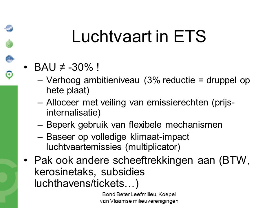 Bond Beter Leefmilieu, Koepel van Vlaamse milieuverenigingen Luchtvaart in ETS BAU ≠ -30% ! –Verhoog ambitieniveau (3% reductie = druppel op hete plaa