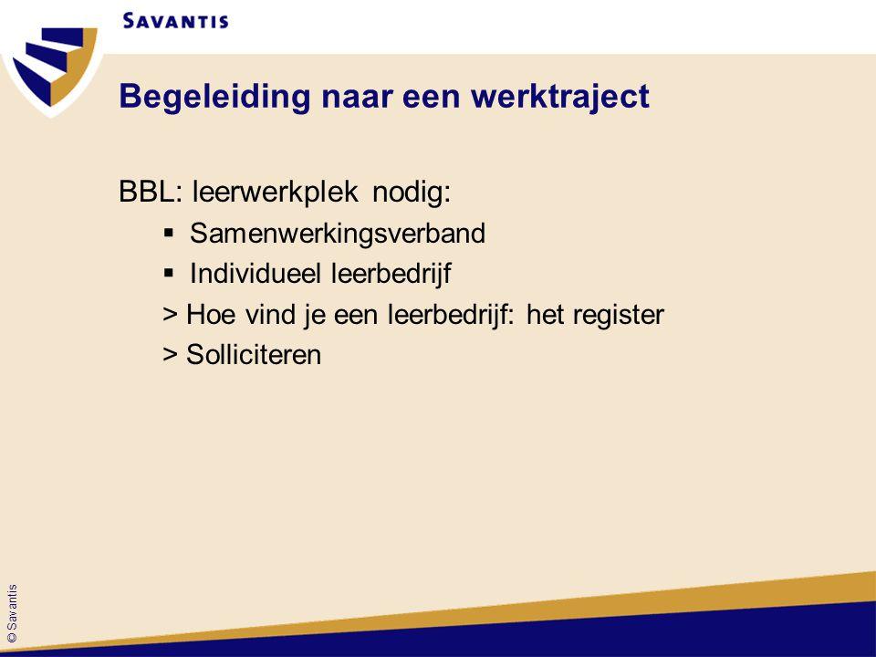 © Savantis Begeleiding naar een werktraject BBL: leerwerkplek nodig:  Samenwerkingsverband  Individueel leerbedrijf > Hoe vind je een leerbedrijf: het register > Solliciteren
