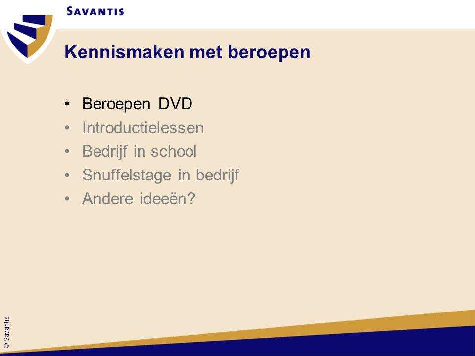 © Savantis Kennismaken met beroepen Beroepen DVD Introductielessen Bedrijf in school Snuffelstage in bedrijf Andere ideeën?