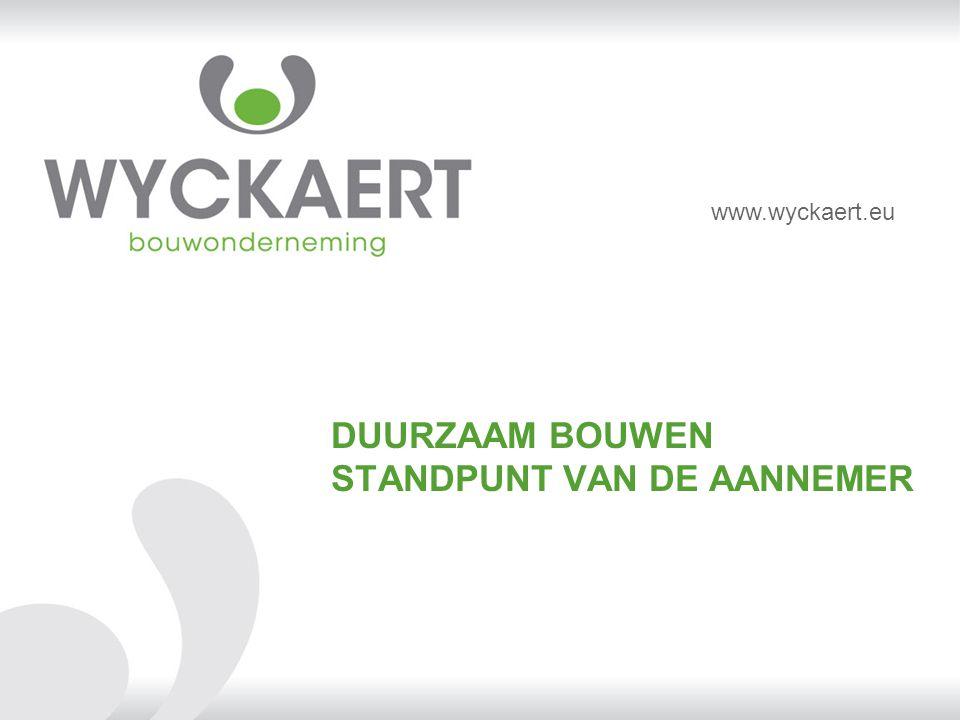 DUURZAAM BOUWEN STANDPUNT VAN DE AANNEMER www.wyckaert.eu