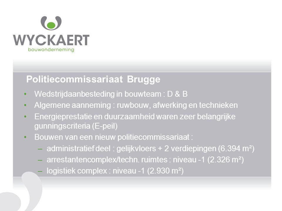 Politiecommissariaat Brugge Wedstrijdaanbesteding in bouwteam : D & B Algemene aanneming : ruwbouw, afwerking en technieken Energieprestatie en duurza
