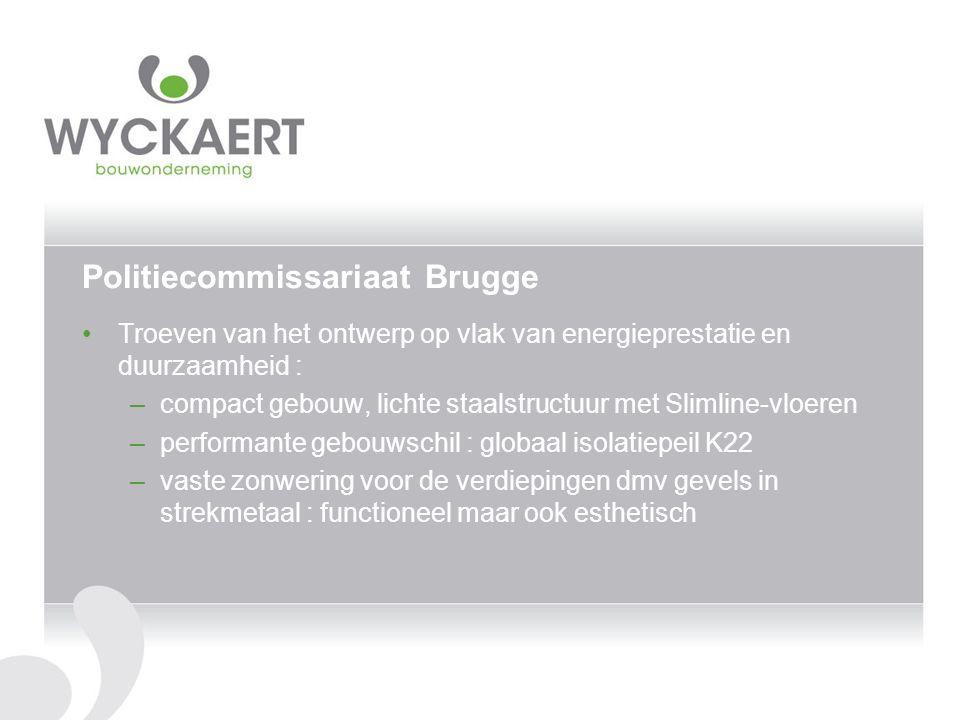 Politiecommissariaat Brugge Troeven van het ontwerp op vlak van energieprestatie en duurzaamheid : –compact gebouw, lichte staalstructuur met Slimline