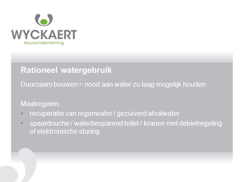 Rationeel watergebruik Duurzaam bouwen = nood aan water zo laag mogelijk houden Maatregelen: recuperatie van regenwater / gezuiverd afvalwater spaardo