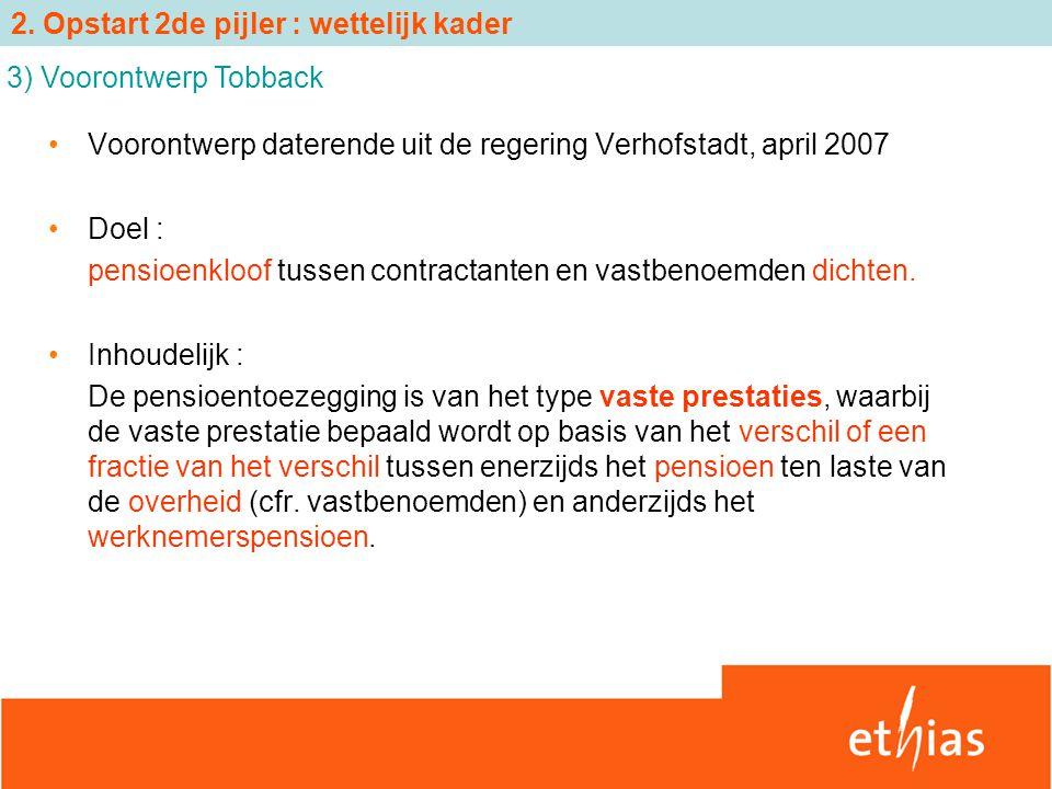 Voorontwerp daterende uit de regering Verhofstadt, april 2007 Doel : pensioenkloof tussen contractanten en vastbenoemden dichten. Inhoudelijk : De pen