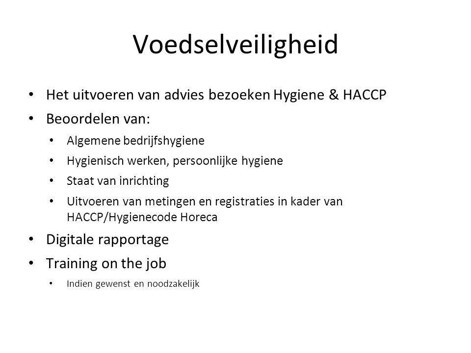 Voedselveiligheid Het uitvoeren van advies bezoeken Hygiene & HACCP Beoordelen van: Algemene bedrijfshygiene Hygienisch werken, persoonlijke hygiene S