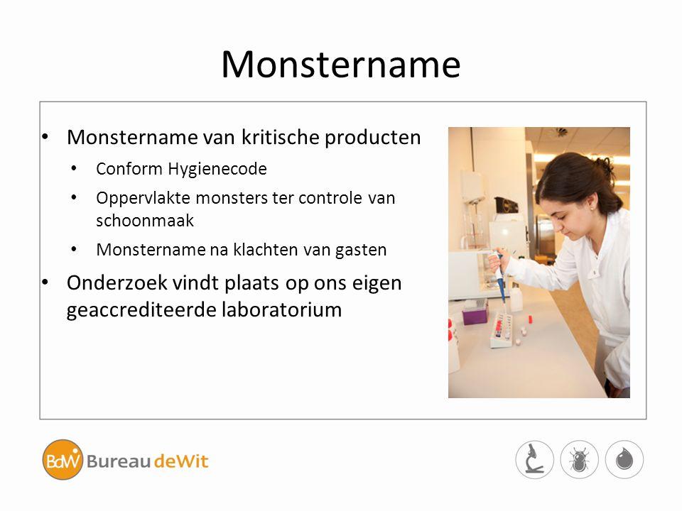Monstername Monstername van kritische producten Conform Hygienecode Oppervlakte monsters ter controle van schoonmaak Monstername na klachten van gaste