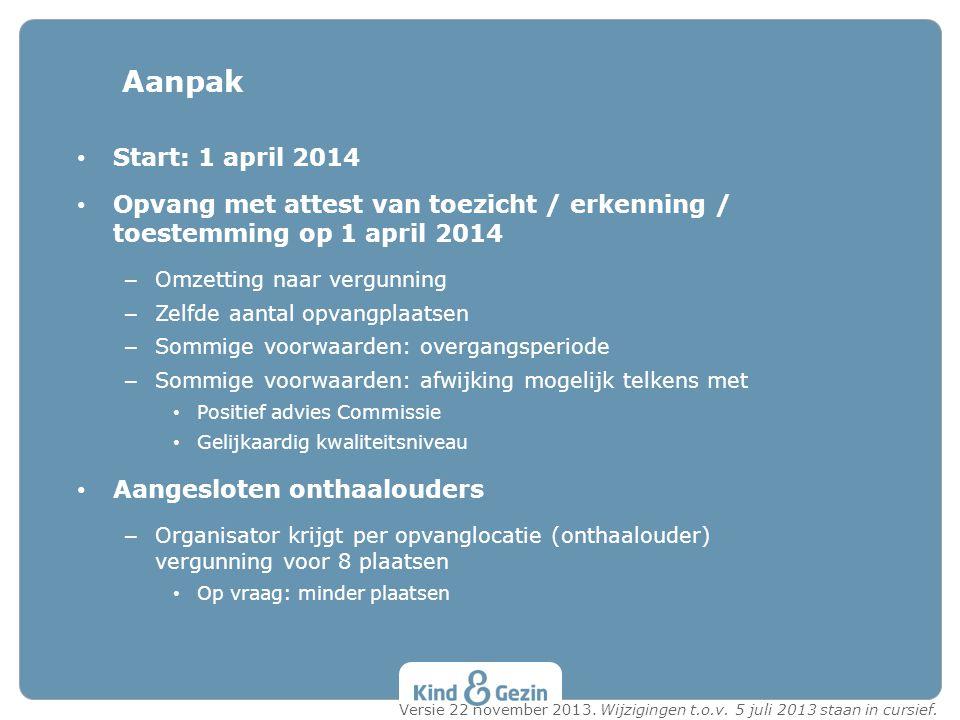 Start: 1 april 2014 Opvang met attest van toezicht / erkenning / toestemming op 1 april 2014 – Omzetting naar vergunning – Zelfde aantal opvangplaatse