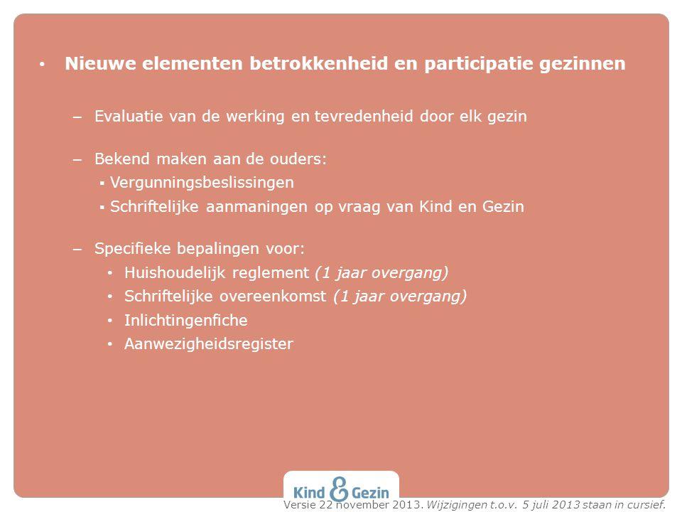 Nieuwe elementen betrokkenheid en participatie gezinnen – Evaluatie van de werking en tevredenheid door elk gezin – Bekend maken aan de ouders: ▪ Verg