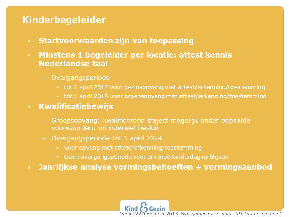 Startvoorwaarden zijn van toepassing Minstens 1 begeleider per locatie: attest kennis Nederlandse taal – Overgangsperiode tot 1 april 2017 voor gezins
