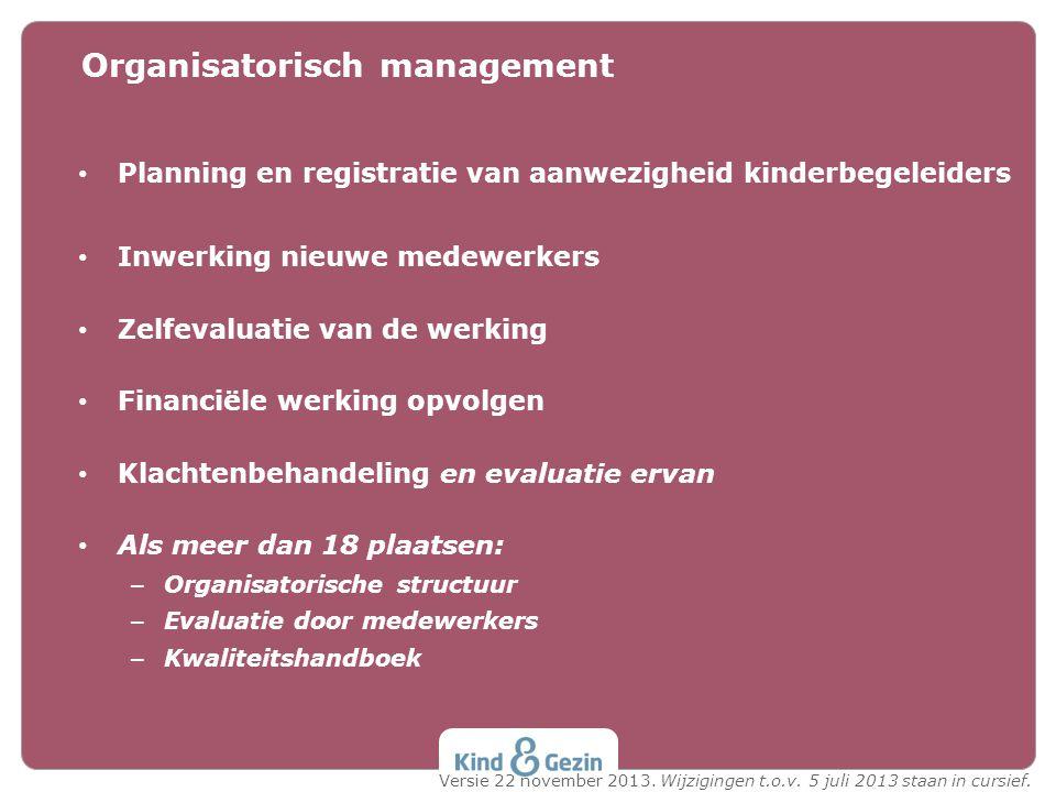 Planning en registratie van aanwezigheid kinderbegeleiders Inwerking nieuwe medewerkers Zelfevaluatie van de werking Financiële werking opvolgen Klach