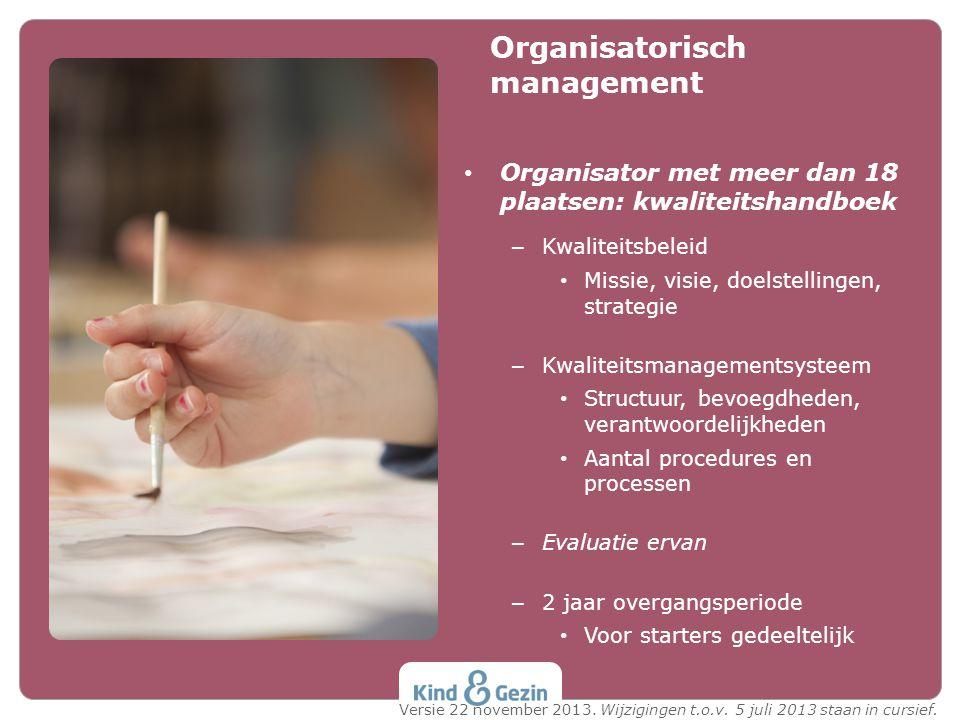 Organisator met meer dan 18 plaatsen: kwaliteitshandboek – Kwaliteitsbeleid Missie, visie, doelstellingen, strategie – Kwaliteitsmanagementsysteem Str
