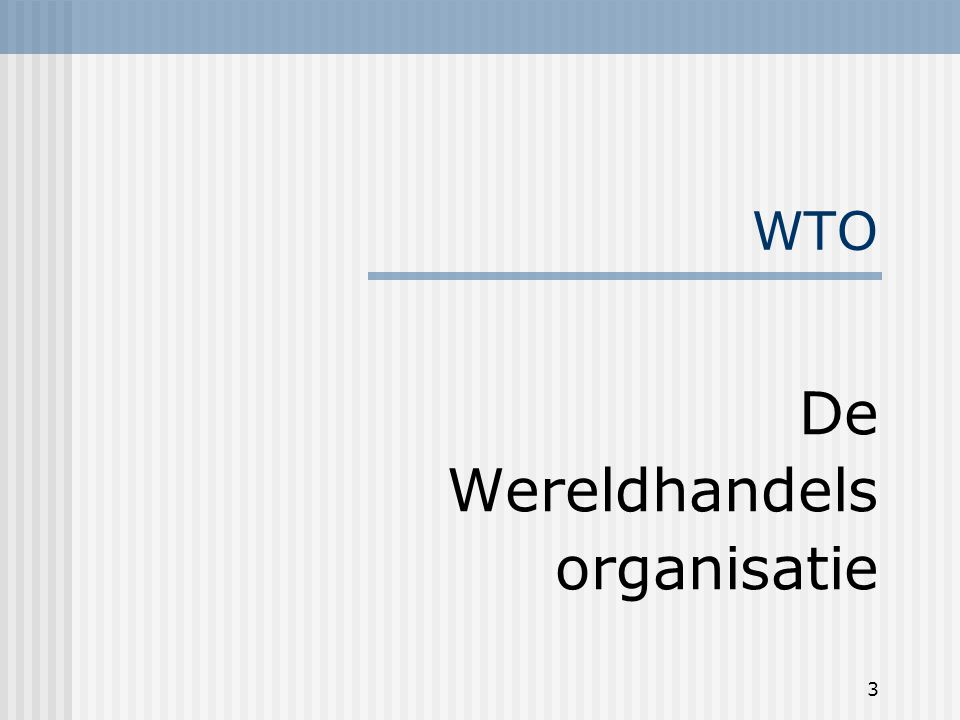 3 WTO De Wereldhandels organisatie