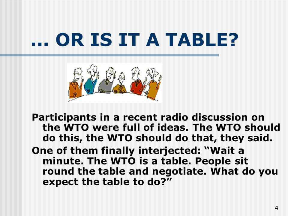 4... OR IS IT A TABLE. Participants in a recent radio discussion on the WTO were full of ideas.