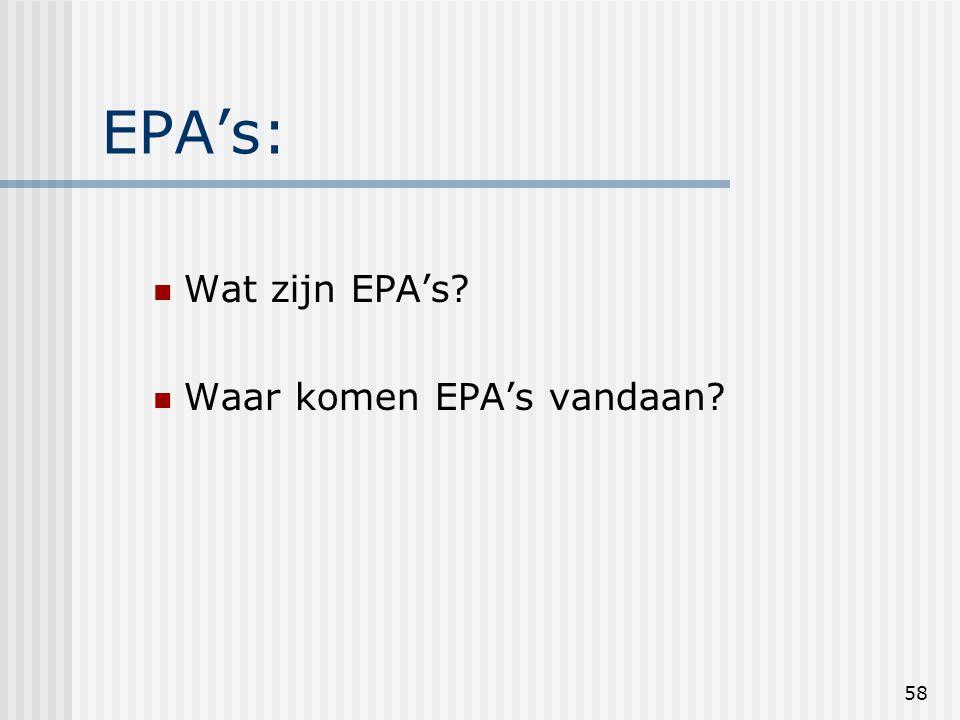 58 EPA's: Wat zijn EPA's Waar komen EPA's vandaan