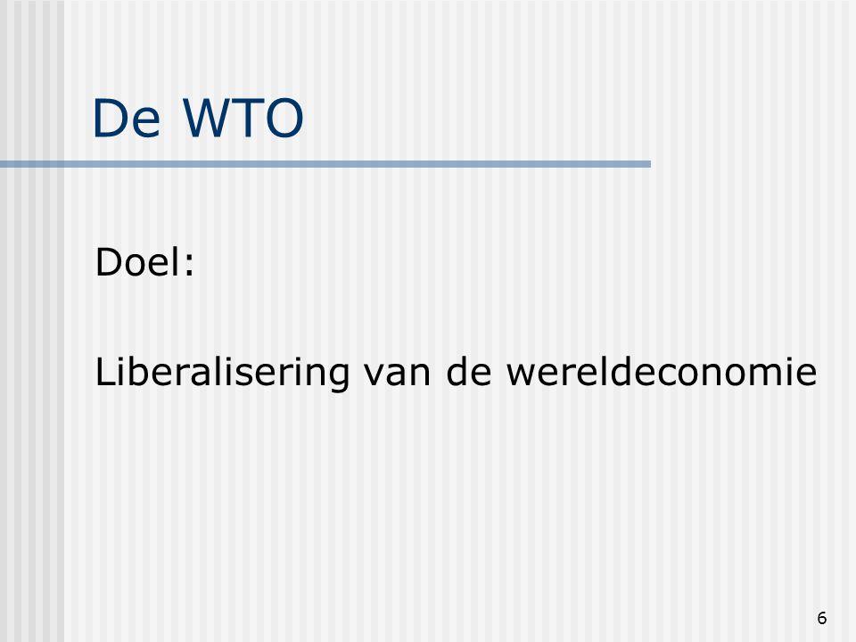 6 De WTO Doel: Liberalisering van de wereldeconomie