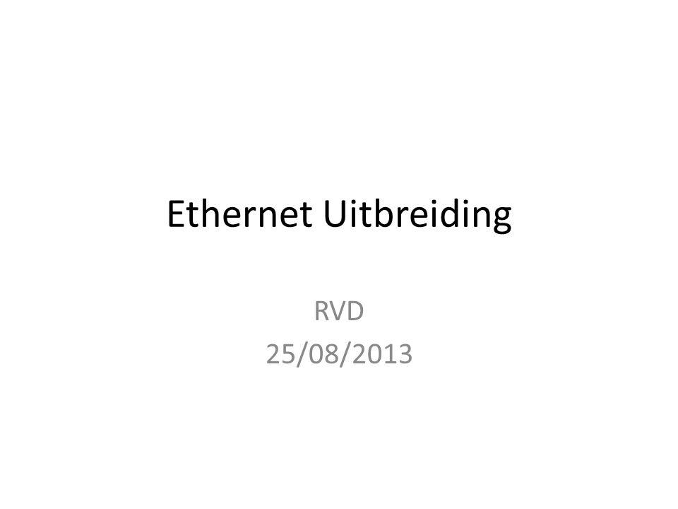 Ethernet Uitbreiding RVD 25/08/2013