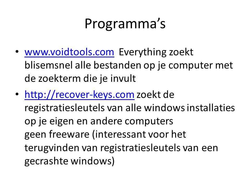 Programma's www.voidtools.com Everything zoekt blisemsnel alle bestanden op je computer met de zoekterm die je invult www.voidtools.com http://recover