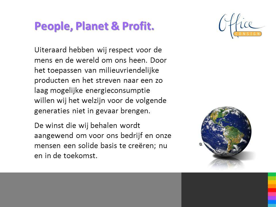 People, Planet & Profit. Uiteraard hebben wij respect voor de mens en de wereld om ons heen. Door het toepassen van milieuvriendelijke producten en he