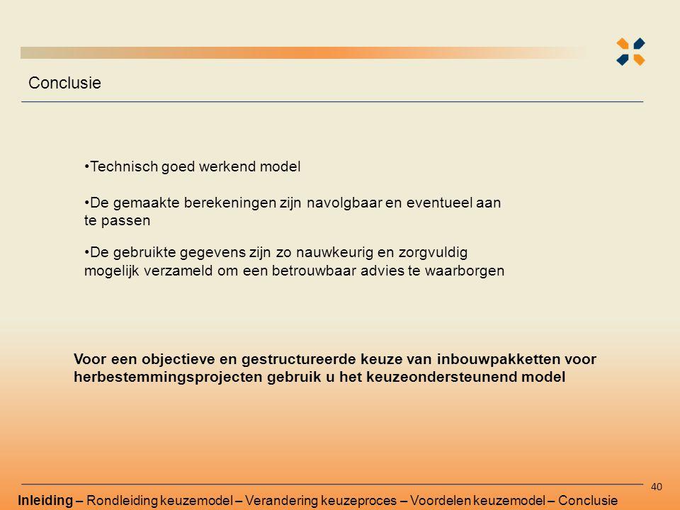 Conclusie Technisch goed werkend model De gemaakte berekeningen zijn navolgbaar en eventueel aan te passen De gebruikte gegevens zijn zo nauwkeurig en