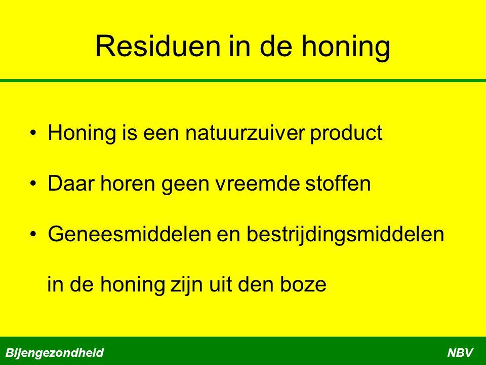 De imker is verantwoordelijk voor Residuen van geneesmiddelen Residuen van bestrijdingsmiddelen Residuen van houtbeschermingsmiddelen BijengezondheidNBV