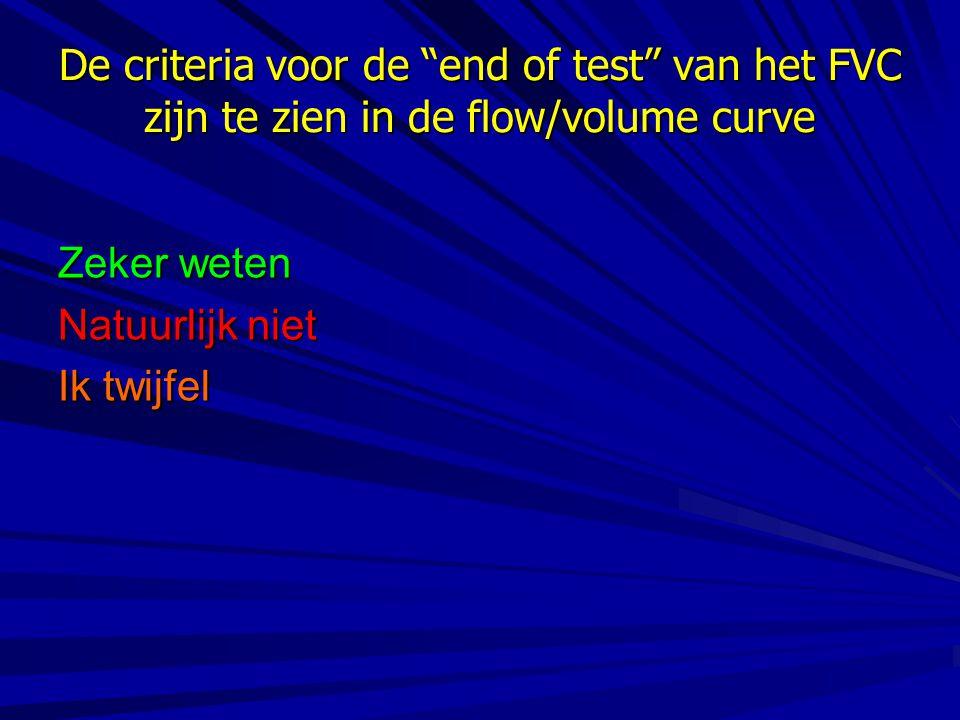 """De criteria voor de """"end of test"""" van het FVC zijn te zien in de flow/volume curve Zeker weten Natuurlijk niet Ik twijfel"""