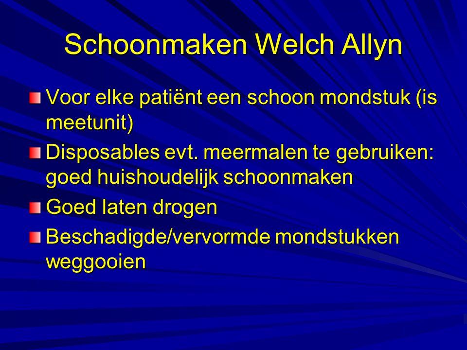 Schoonmaken Welch Allyn Voor elke patiënt een schoon mondstuk (is meetunit) Disposables evt. meermalen te gebruiken: goed huishoudelijk schoonmaken Go