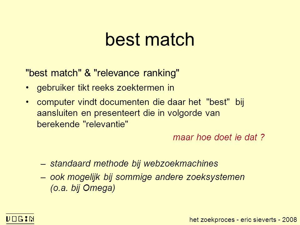 best match best match & relevance ranking gebruiker tikt reeks zoektermen in computer vindt documenten die daar het best bij aansluiten en presenteert die in volgorde van berekende relevantie maar hoe doet ie dat .