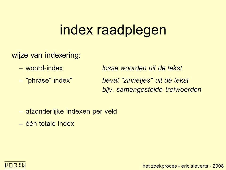 index raadplegen wijze van indexering: –woord-indexlosse woorden uit de tekst – phrase -index bevat zinnetjes uit de tekst bijv.