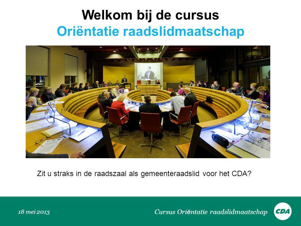 Welkom bij de cursus Oriëntatie raadslidmaatschap 18 mei 2013 Cursus Ori ë ntatie raadslidmaatschap Zit u straks in de raadszaal als gemeenteraadslid
