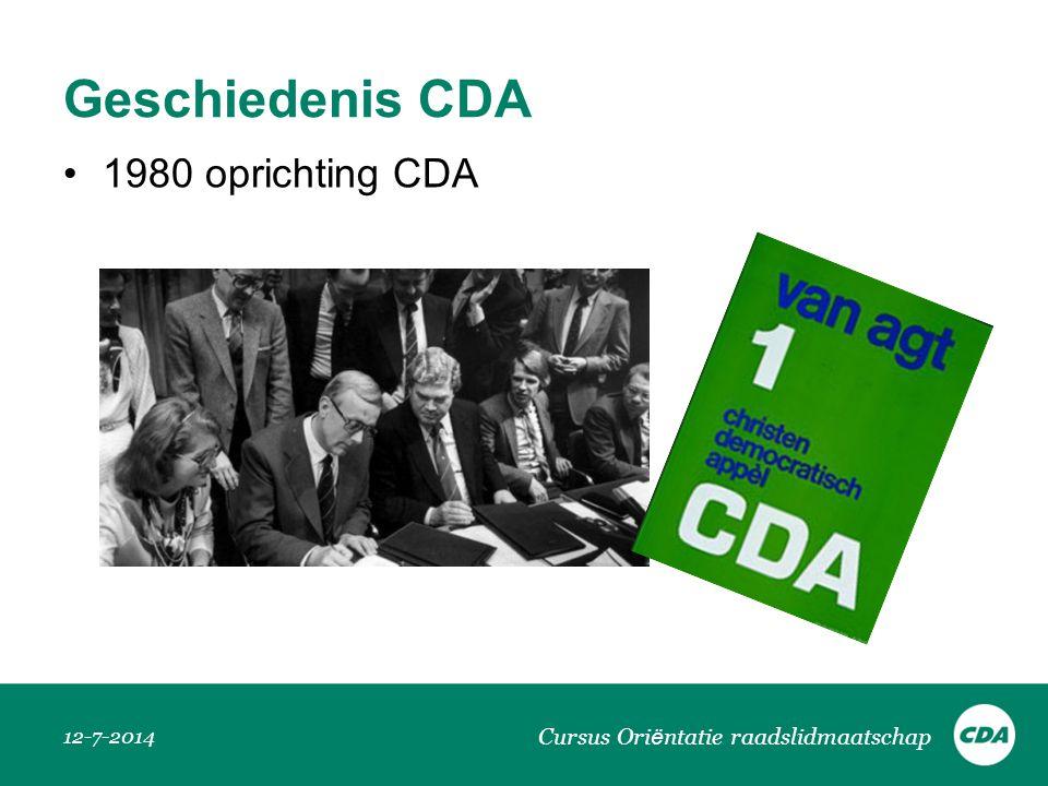 Geschiedenis CDA 1980 oprichting CDA 12-7-2014 Cursus Ori ë ntatie raadslidmaatschap