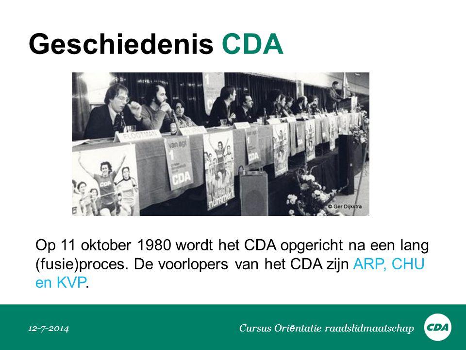Geschiedenis CDA 12-7-2014 Cursus Ori ë ntatie raadslidmaatschap Op 11 oktober 1980 wordt het CDA opgericht na een lang (fusie)proces. De voorlopers v