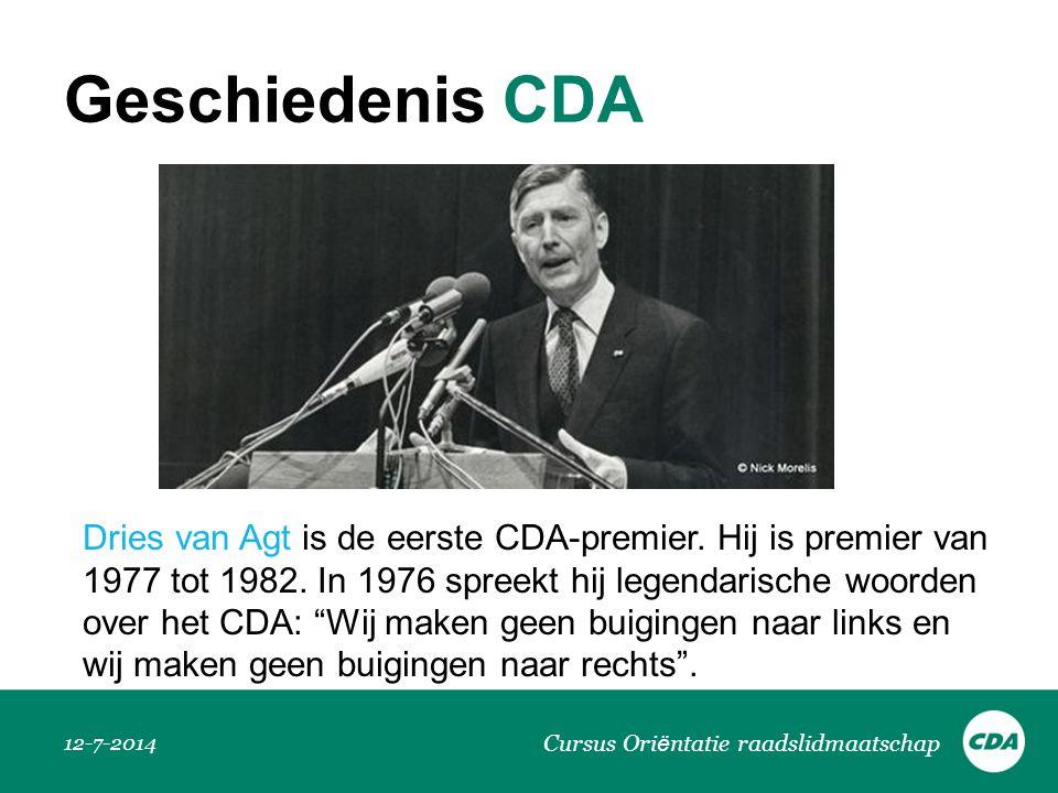 Geschiedenis CDA 12-7-2014 Cursus Ori ë ntatie raadslidmaatschap Dries van Agt is de eerste CDA-premier. Hij is premier van 1977 tot 1982. In 1976 spr
