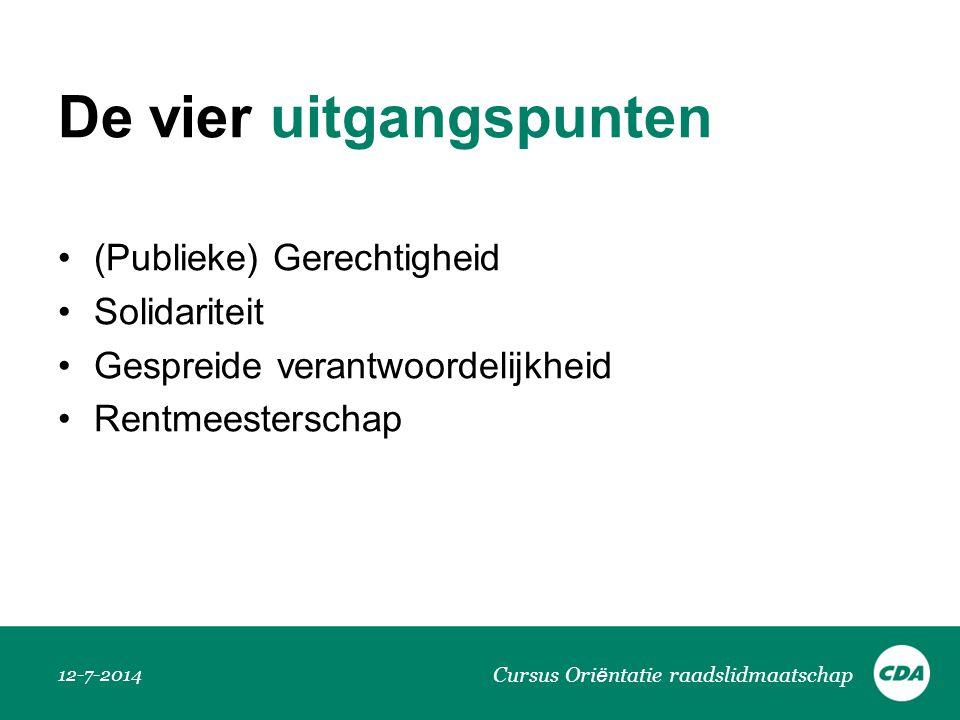 De vier uitgangspunten (Publieke) Gerechtigheid Solidariteit Gespreide verantwoordelijkheid Rentmeesterschap 12-7-2014 Cursus Ori ë ntatie raadslidmaa