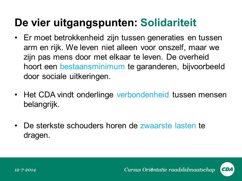 De vier uitgangspunten: Solidariteit 12-7-2014 Cursus Ori ë ntatie raadslidmaatschap Er moet betrokkenheid zijn tussen generaties en tussen arm en rij