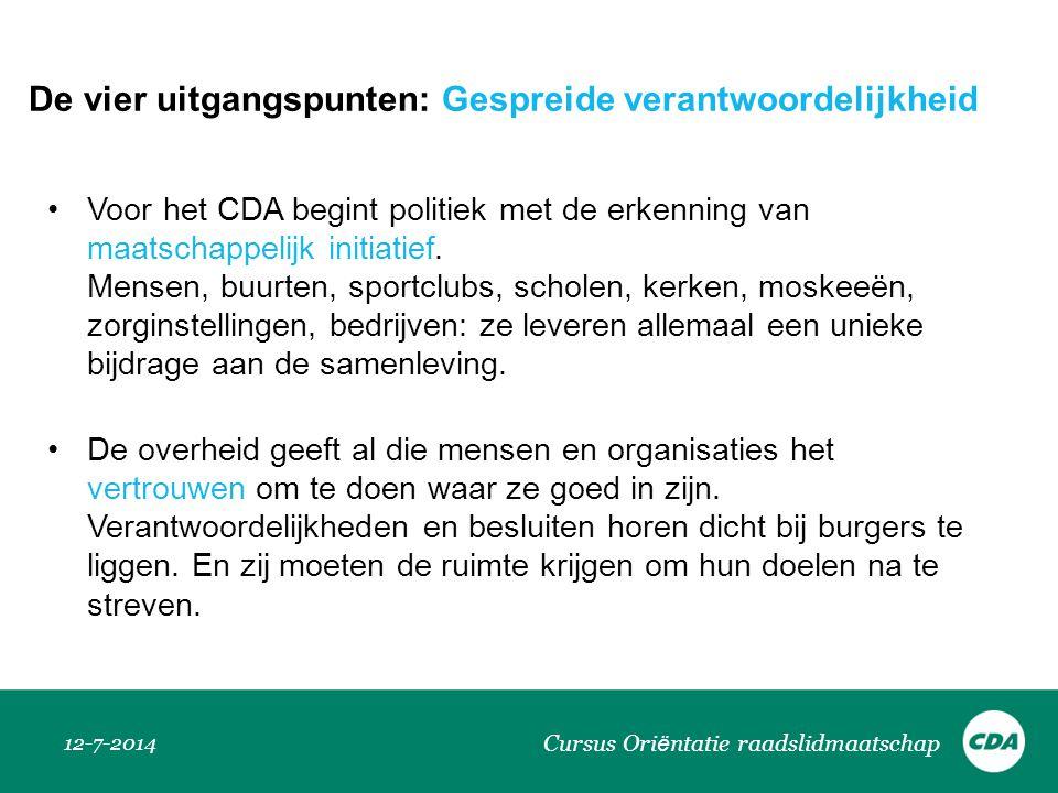 De vier uitgangspunten: Gespreide verantwoordelijkheid Voor het CDA begint politiek met de erkenning van maatschappelijk initiatief. Mensen, buurten,